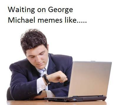 waiting-on-george-michael-memes